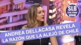 """Andrea Dellacasa: """"Me fui de Chile escapando de la soledad"""""""