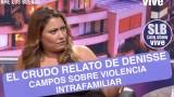 SLB. ESTREMECEDORAS REVELACIONES DE DENISSE CAMPOS TRAS LOGRAR CONDENA A SU EX PAREJA