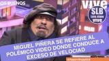 SLB. Miguel Piñera por primera vez habla del video que lo muestra manejando a exceso de velocidad