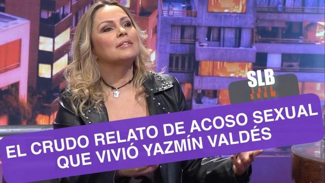 SLB- El crudo relato de acoso sexual que  vivió Yasmín Valdés
