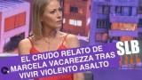 Marcela Vacarezza entregó detalles del cruel portonazo que vivió