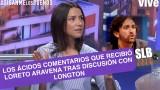 SLB. Loreto Aravena denuncia ácidos comentarios tras su discusión con Arturo Longton