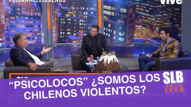SLB. Los psicolocos y un tema no menor: ¿Somos los chilenos violentos?