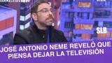 SLB- JOSÉ ANTONIO NEME REVELÓ QUE PIENSA DEJAR LA TELEVISIÓN