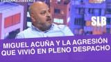 """SLB. Miguel Acuña se desahogó tras golpiza en pleno despacho: """"No soy un burgués"""